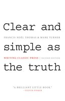 Clear and Simple as the Truth: Writing Classic Prose – Second Edition - Francis-Noël Thomas, Mark Turner