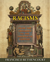 Racisms: From the Crusades to the Twentieth Century - Francisco Bethencourt
