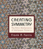 Creating Symmetry: The Artful Mathematics of Wallpaper Patterns - Frank A. Farris