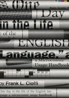 One Day in the Life of the English Language: A Microcosmic Usage Handbook - Frank L. Cioffi