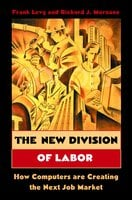 The New Division of Labor: How Computers Are Creating the Next Job Market - Frank Levy, Richard J. Murnane