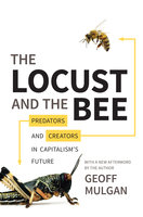 The Locust and the Bee: Predators and Creators in Capitalism's Future – Updated Edition - Geoff Mulgan