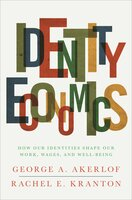 Identity Economics: How Our Identities Shape Our Work, Wages, and Well-Being - George A. Akerlof, Rachel E. Kranton
