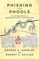 Phishing for Phools: The Economics of Manipulation and Deception - Robert J. Shiller, George A. Akerlof