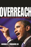 Overreach: Leadership in the Obama Presidency - George C. Edwards