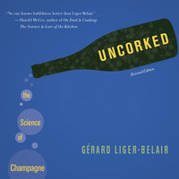 Uncorked: The Science of Champagne – Revised Edition - Gérard Liger-Belair