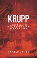Krupp: A History of the Legendary German Firm - Harold James