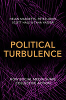 Political Turbulence: How Social Media Shape Collective Action - Taha Yasseri, Peter John, Scott Hale, Helen Margetts