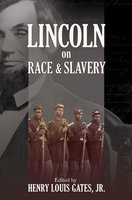 Lincoln on Race and Slavery - Henry Louis Gates, Donald Yacovone