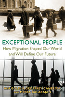 Exceptional People: How Migration Shaped Our World and Will Define Our Future - Ian Goldin, Geoffrey Cameron, Meera Balarajan