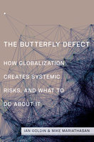 The Butterfly Defect: How Globalization Creates Systemic Risks, and What to Do about It - Ian Goldin, Mike Mariathasan