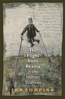 The Flight from Reality in the Human Sciences - Ian Shapiro