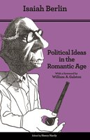 Political Ideas in the Romantic Age: Their Rise and Influence on Modern Thought – Updated Edition - Isaiah Berlin