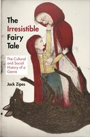 The Irresistible Fairy Tale: The Cultural and Social History of a Genre - Jack Zipes
