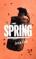 Spring: A Novel - Leila Rafei