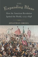 The Expanding Blaze: How the American Revolution Ignited the World, 1775–1848 - Jonathan Israel