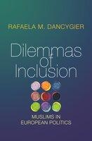 Dilemmas of Inclusion: Muslims in European Politics - Rafaela M. Dancygier