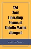 124 Soul Liberating Poems of Rodolfo Martin Vitangcol - Rodolfo Martin Vitangcol