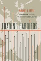 Trading Barriers: Immigration and the Remaking of Globalization - Margaret Peters