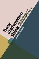 How Statesmen Think: The Psychology of International Politics - Robert Jervis