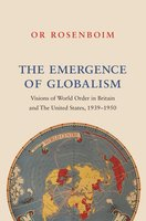 The Emergence of Globalism: Visions of World Order in Britain and the United States, 1939–1950