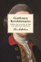 Gentlemen Revolutionaries: Power and Justice in the New American Republic - Tom Cutterham
