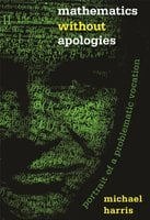 Mathematics without Apologies: Portrait of a Problematic Vocation - Michael Harris