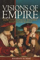 Visions of Empire: How Five Imperial Regimes Shaped the World - Krishan Kumar
