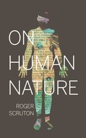 On Human Nature - Roger Scruton