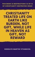 Christianity Treated Life on Earth Like Burden, Not Gift, While Life in Heaven as Gift, Not Reward - Rodolfo Martin Vitangcol