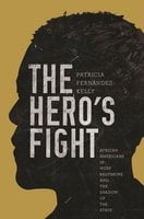 The Hero's Fight: African Americans in West Baltimore and the Shadow of the State - Patricia Fernández-Kelly