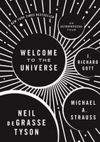 Welcome to the Universe: An Astrophysical Tour - Neil deGrasse Tyson, Michael Strauss, J. Richard Gott