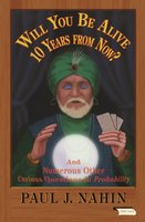 Will You Be Alive 10 Years from Now?: And Numerous Other Curious Questions in Probability - Paul J. Nahin