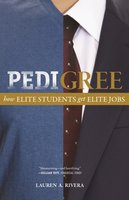 Pedigree: How Elite Students Get Elite Jobs - Lauren A. Rivera