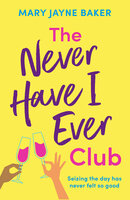 The Never Have I Ever Club - Mary Jayne Baker
