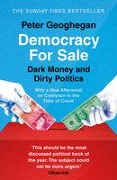 Democracy for Sale: Dark Money and Dirty Politics - Peter Geoghegan