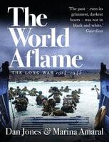 The World Aflame: The Long War, 1914–1945 - Dan Jones, Marina Amaral