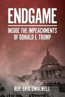 Endgame: Inside the Impeachment of Donald J. Trump - Eric Swalwell