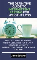 The Definitive Guide to Intermittent Fasting for Weight Loss - Jane Solano