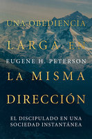 Una obediencia larga en la misma dirección - Eugene Peterson
