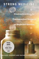 Strong Medicine: Creating Incentives for Pharmaceutical Research on Neglected Diseases - Rachel Glennerster, Michael Kremer
