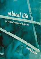 Ethical Life: Its Natural and Social Histories - Webb Keane
