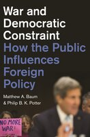 War and Democratic Constraint: How the Public Influences Foreign Policy - Matthew A. Baum, Philip B. K. Potter