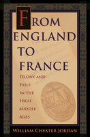 From England to France: Felony and Exile in the High Middle Ages - William Chester Jordan