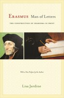 Erasmus, Man of Letters: The Construction of Charisma in Print – Updated Edition - Lisa Jardine