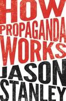 How Propaganda Works - Jason Stanley