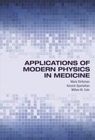 Applications of Modern Physics in Medicine - Mark Strikman, Kevork Spartalian, Milton W. Cole