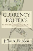 Currency Politics: The Political Economy of Exchange Rate Policy - Jeffry A. Frieden