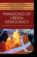 Paradoxes of Liberal Democracy: Islam, Western Europe, and the Danish Cartoon Crisis - Michael Bang Petersen, Rune Slothuus, Rune Stubager, Paul M. Sniderman