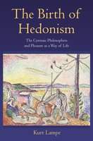 The Birth of Hedonism: The Cyrenaic Philosophers and Pleasure as a Way of Life - Kurt Lampe